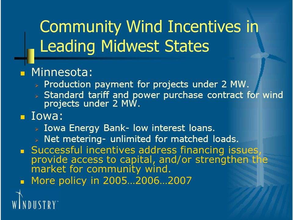 Community Wind Incentives in Leading Midwest States Minnesota: Production payment for projects under 2 MW.