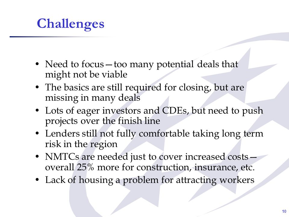 10 Challenges Need to focustoo many potential deals that might not be viable The basics are still required for closing, but are missing in many deals