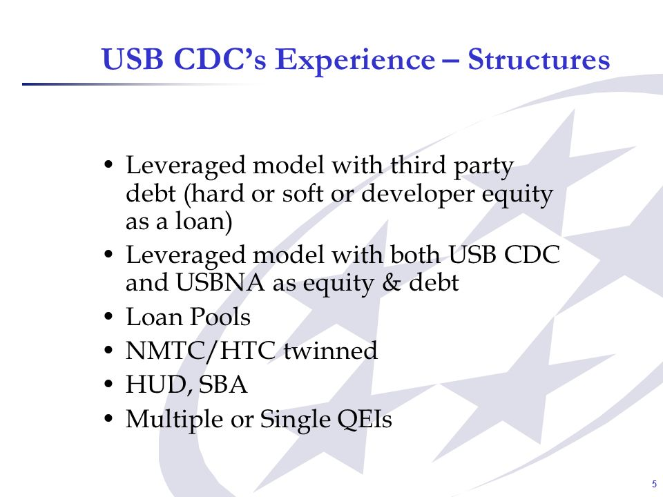 5 USB CDCs Experience – Structures Leveraged model with third party debt (hard or soft or developer equity as a loan) Leveraged model with both USB CD