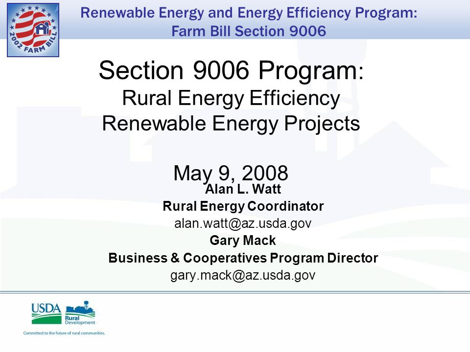 Renewable Energy and Energy Efficiency Program: Farm Bill Section 9006 Section 9006 Program : Rural Energy Efficiency Renewable Energy Projects May 9, 2008 Alan L.
