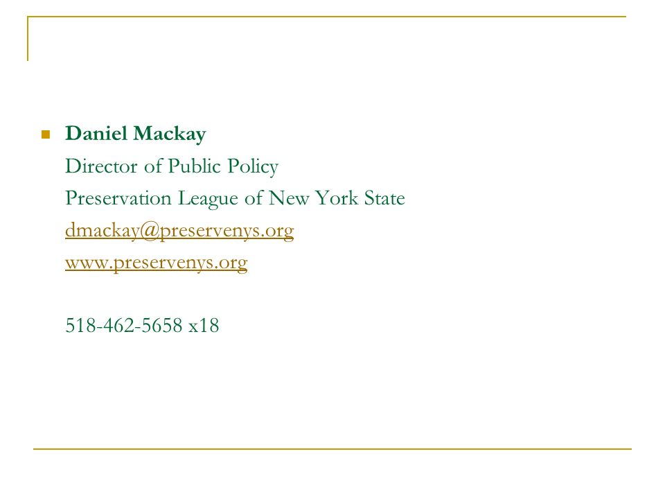Daniel Mackay Director of Public Policy Preservation League of New York State dmackay@preservenys.org www.preservenys.org 518-462-5658 x18