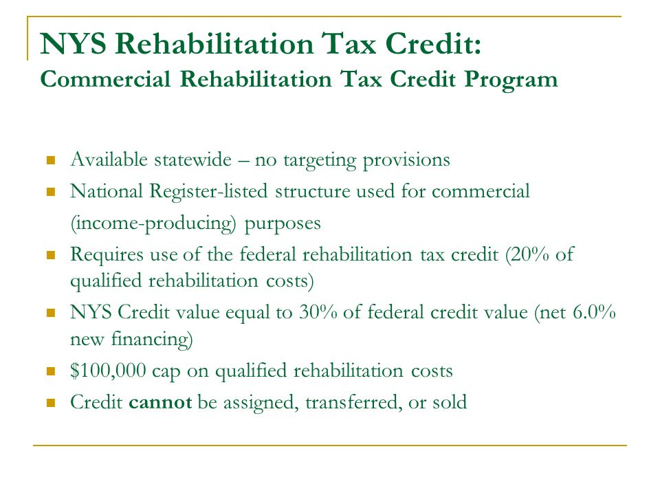 NYS Rehabilitation Tax Credit: Commercial Rehabilitation Tax Credit Program Available statewide – no targeting provisions National Register-listed str