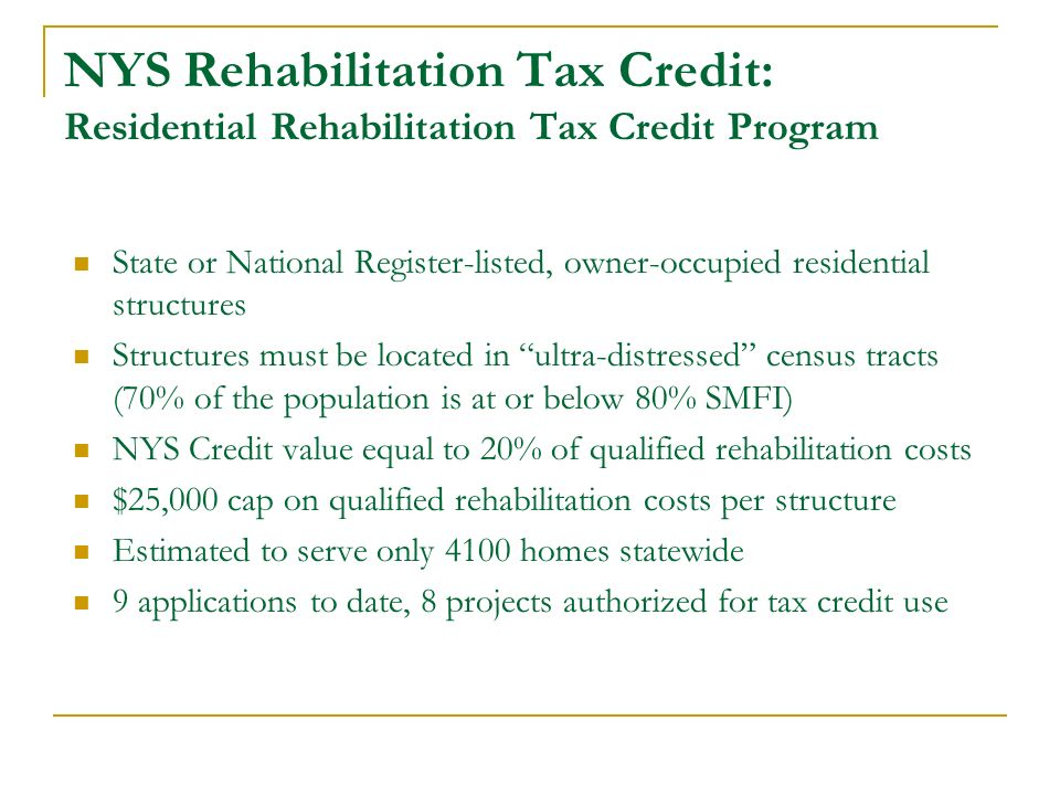 NYS Rehabilitation Tax Credit: Residential Rehabilitation Tax Credit Program State or National Register-listed, owner-occupied residential structures