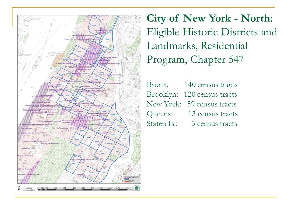 City of New York - North: Eligible Historic Districts and Landmarks, Residential Program, Chapter 547 Bronx: 140 census tracts Brooklyn: 120 census tracts New York: 59 census tracts Queens: 13 census tracts Staten Is.: 3 census tracts