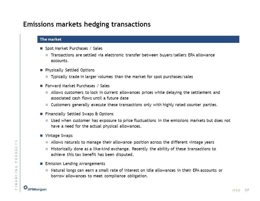 I P E DI P E D Emissions markets hedging transactions The market Spot Market Purchases / Sales Transactions are settled via electronic transfer between buyers/sellers EPA allowance accounts.