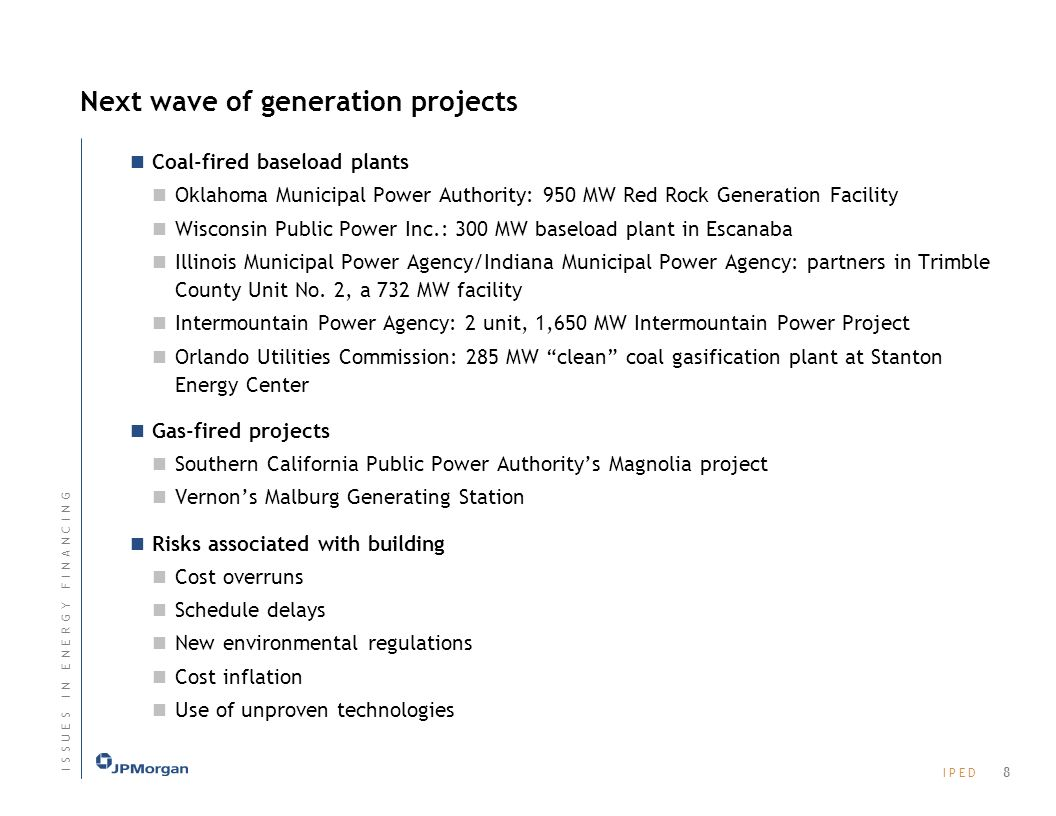 I P E DI P E D Next wave of generation projects Coal-fired baseload plants Oklahoma Municipal Power Authority: 950 MW Red Rock Generation Facility Wisconsin Public Power Inc.: 300 MW baseload plant in Escanaba Illinois Municipal Power Agency/Indiana Municipal Power Agency: partners in Trimble County Unit No.