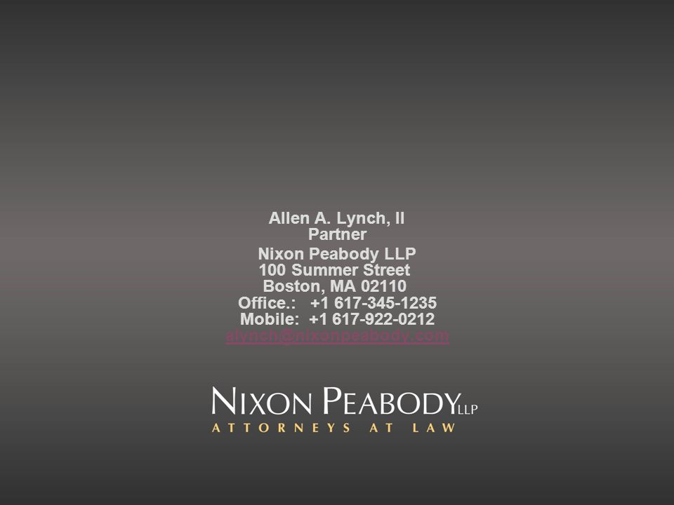 Allen A. Lynch, II Partner Nixon Peabody LLP 100 Summer Street Boston, MA 02110 Office.: +1 617-345-1235 Mobile: +1 617-922-0212 alynch@nixonpeabody.c