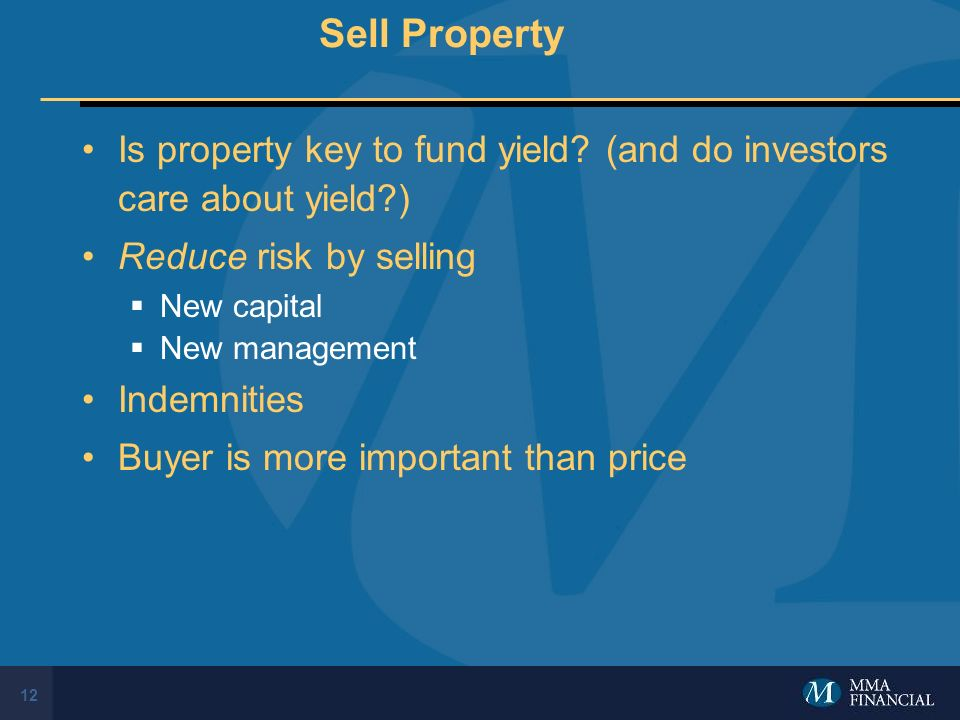 12 Sell Property Is property key to fund yield? (and do investors care about yield?) Reduce risk by selling New capital New management Indemnities Buy