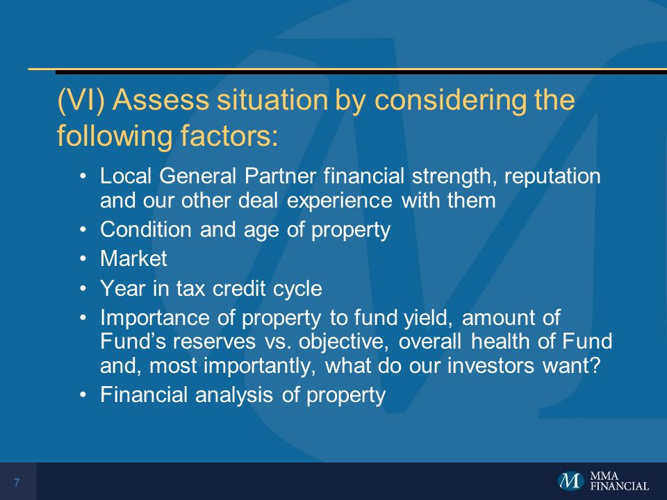 7 (VI) Assess situation by considering the following factors: Local General Partner financial strength, reputation and our other deal experience with