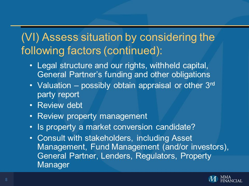 8 (VI) Assess situation by considering the following factors (continued): Legal structure and our rights, withheld capital, General Partners funding a