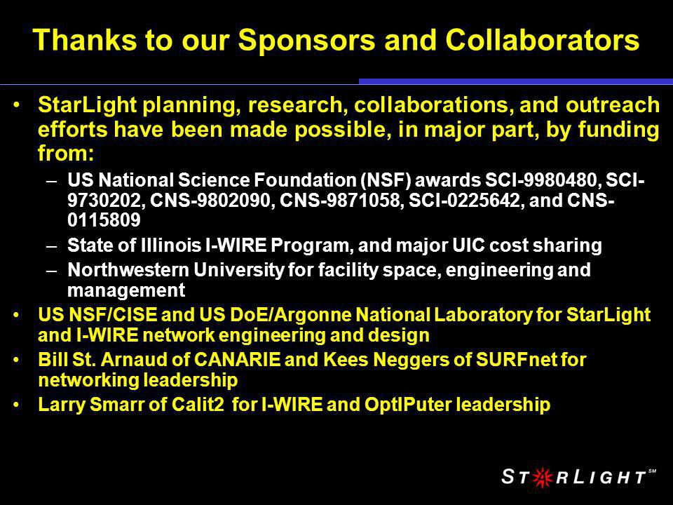 Thanks to our Sponsors and Collaborators StarLight planning, research, collaborations, and outreach efforts have been made possible, in major part, by