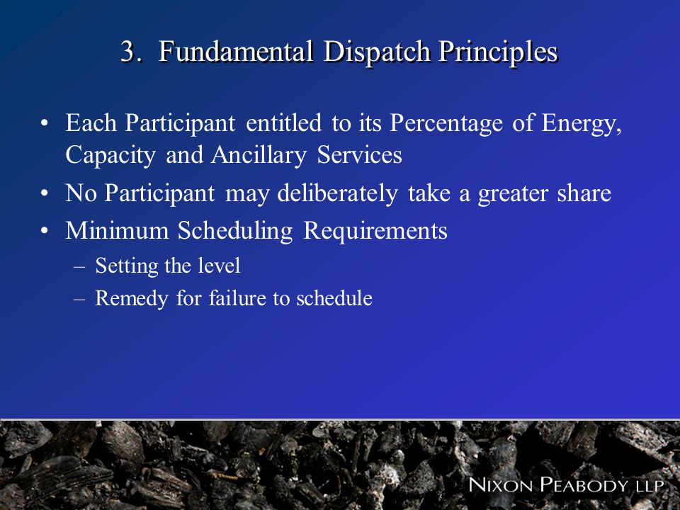 3. Fundamental Dispatch Principles Each Participant entitled to its Percentage of Energy, Capacity and Ancillary Services No Participant may deliberat