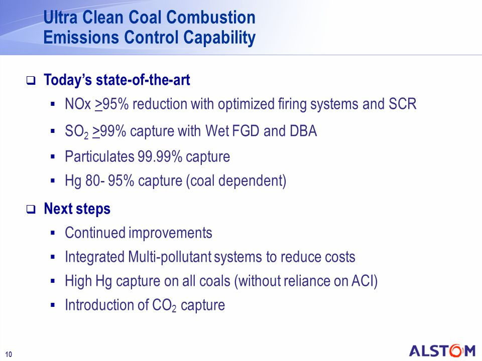 10 Ultra Clean Coal Combustion Emissions Control Capability Todays state-of-the-art NOx >95% reduction with optimized firing systems and SCR SO 2 >99%