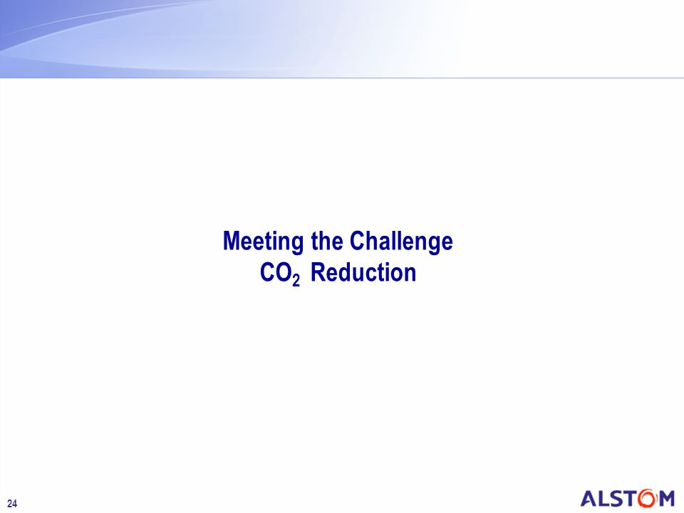 24 Meeting the Challenge CO 2 Reduction