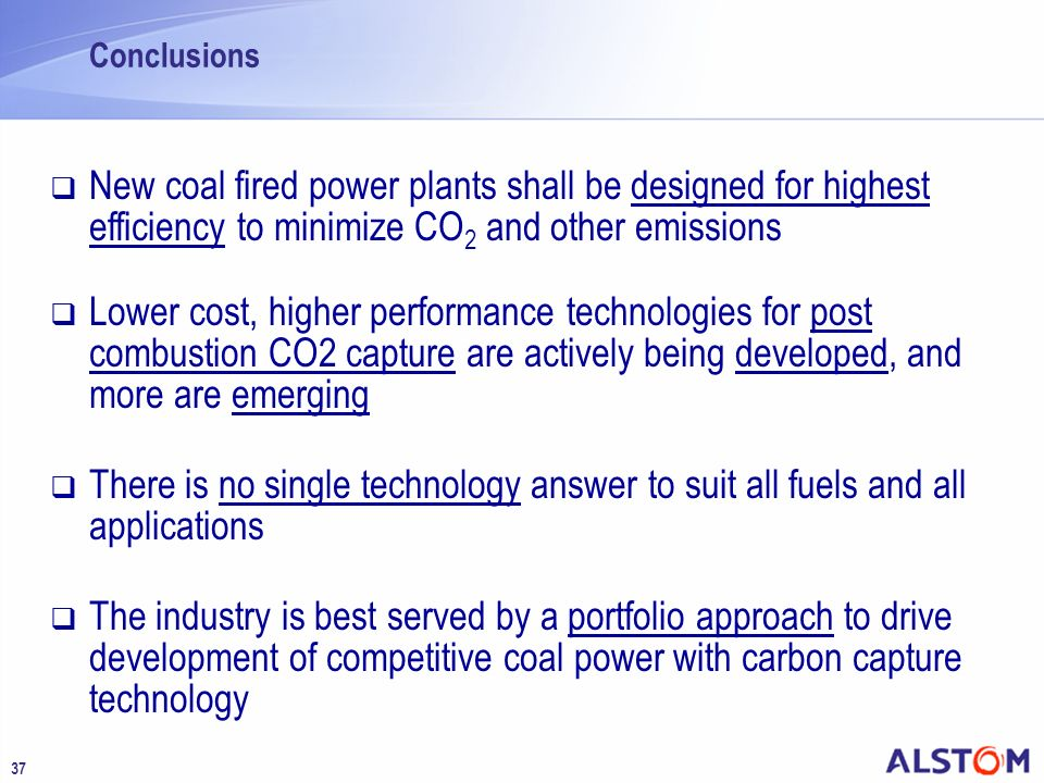 37 Conclusions New coal fired power plants shall be designed for highest efficiency to minimize CO 2 and other emissions Lower cost, higher performanc
