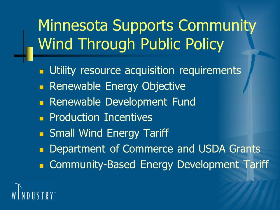 Minnesota Supports Community Wind Through Public Policy Utility resource acquisition requirements Renewable Energy Objective Renewable Development Fun