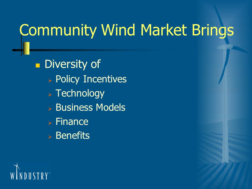 Community Wind Market Brings Diversity of Policy Incentives Technology Business Models Finance Benefits