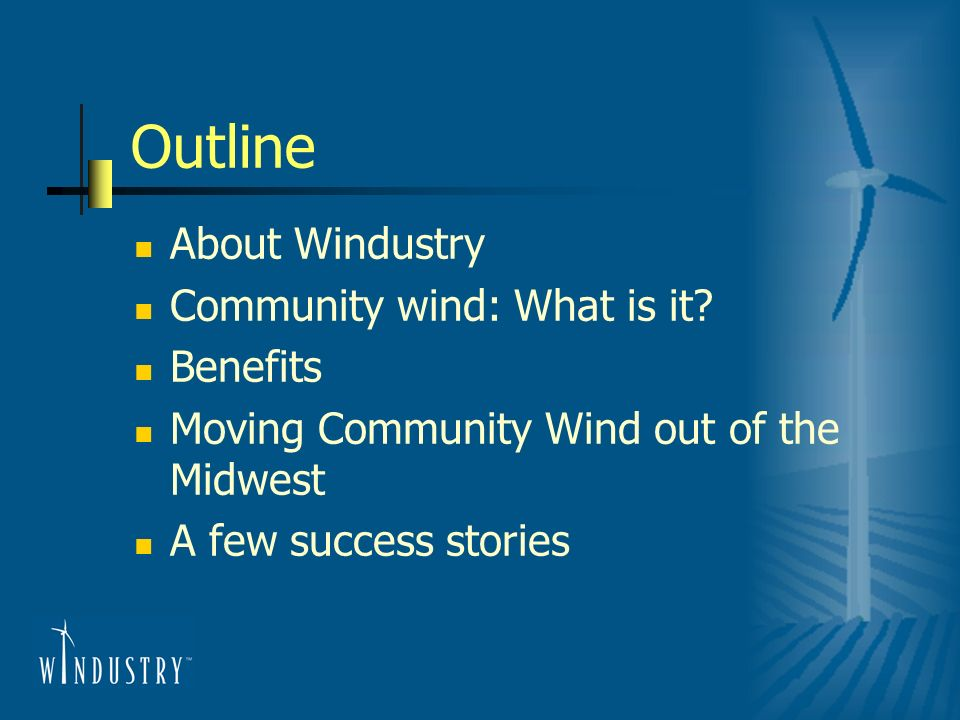 Outline About Windustry Community wind: What is it? Benefits Moving Community Wind out of the Midwest A few success stories