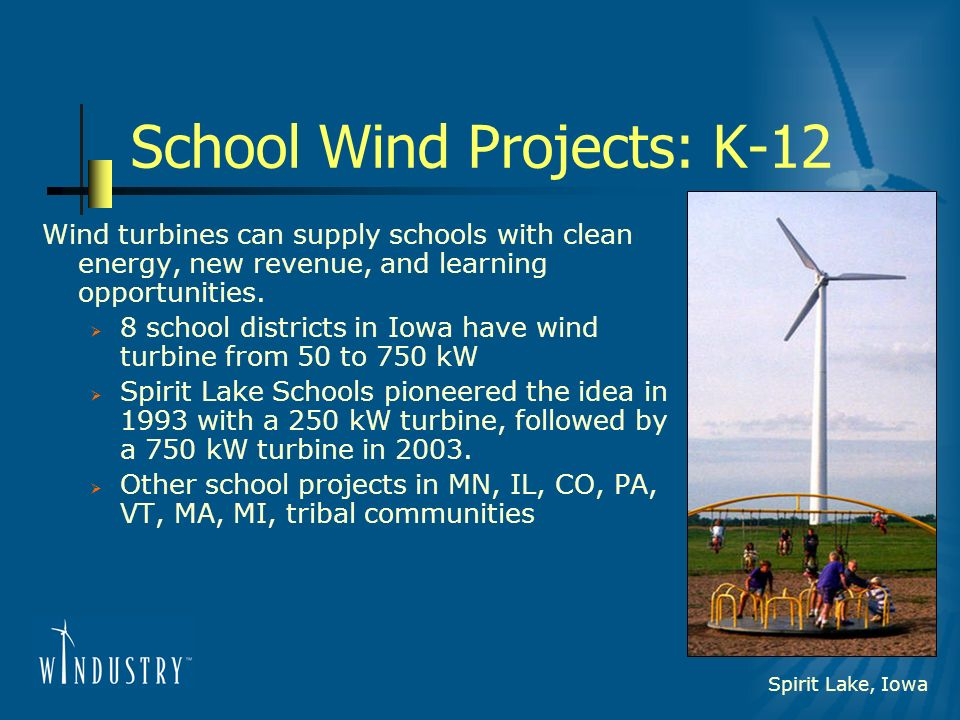 School Wind Projects: K-12 Wind turbines can supply schools with clean energy, new revenue, and learning opportunities. 8 school districts in Iowa hav