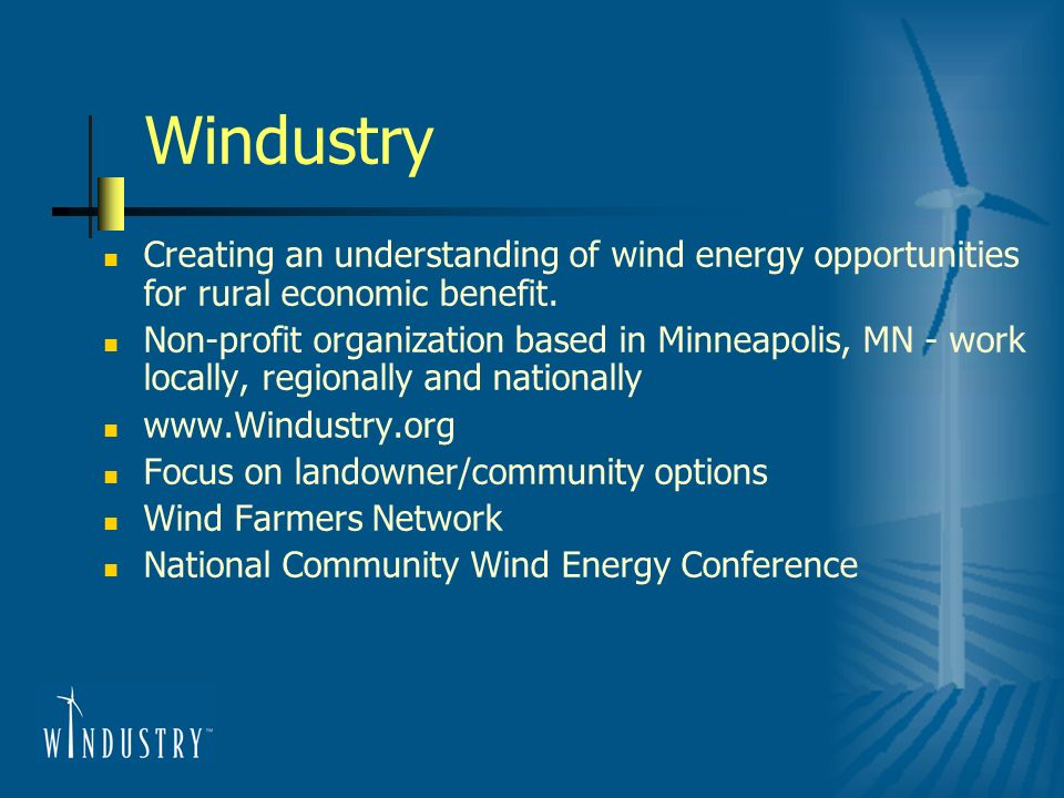 Windustry Creating an understanding of wind energy opportunities for rural economic benefit. Non-profit organization based in Minneapolis, MN - work l