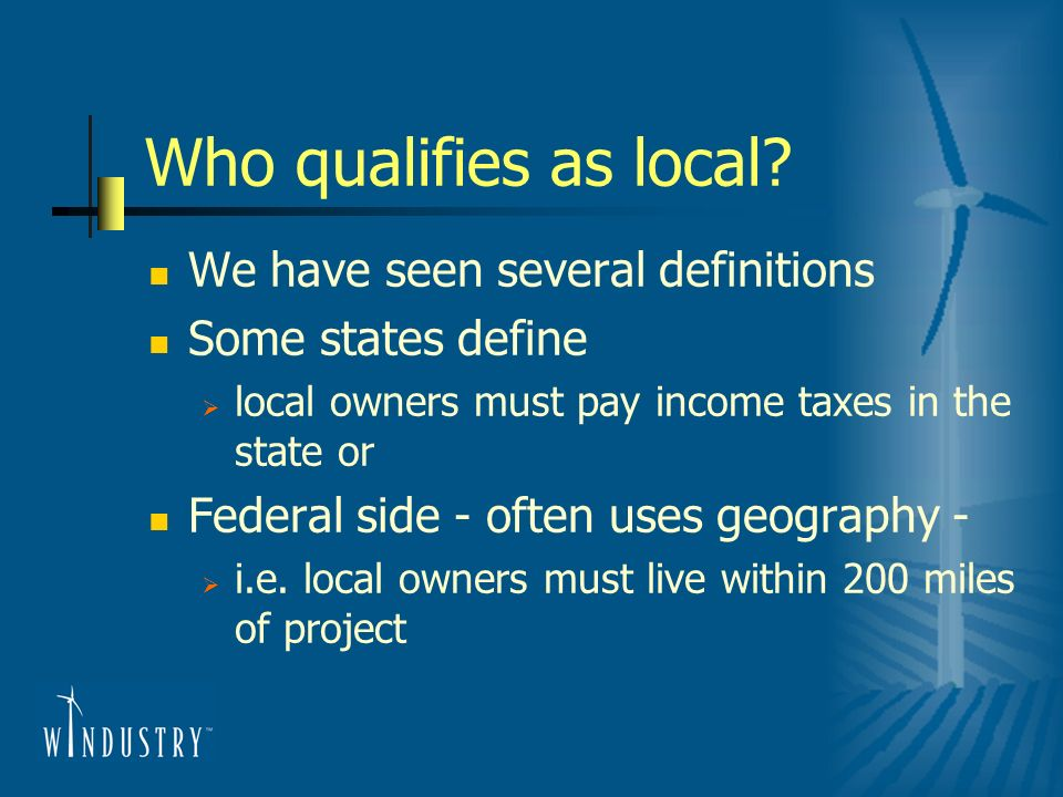 Who qualifies as local? We have seen several definitions Some states define local owners must pay income taxes in the state or Federal side - often us