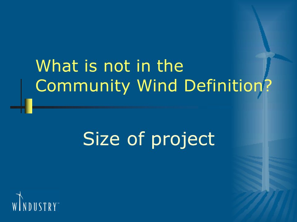 What is not in the Community Wind Definition Size of project