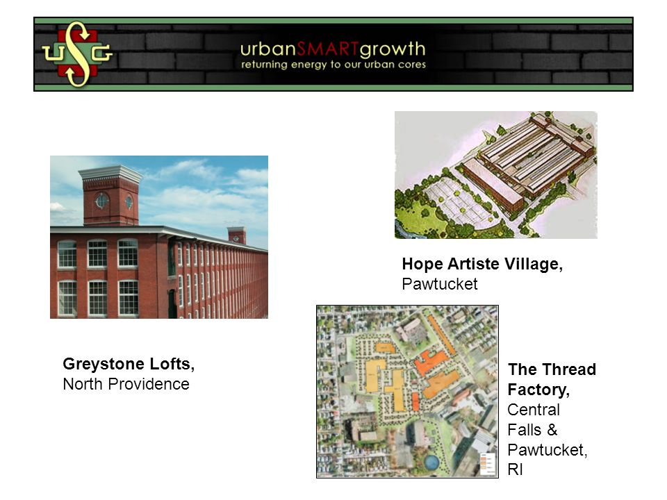 Greystone Lofts, North Providence Hope Artiste Village, Pawtucket The Thread Factory, Central Falls & Pawtucket, RI