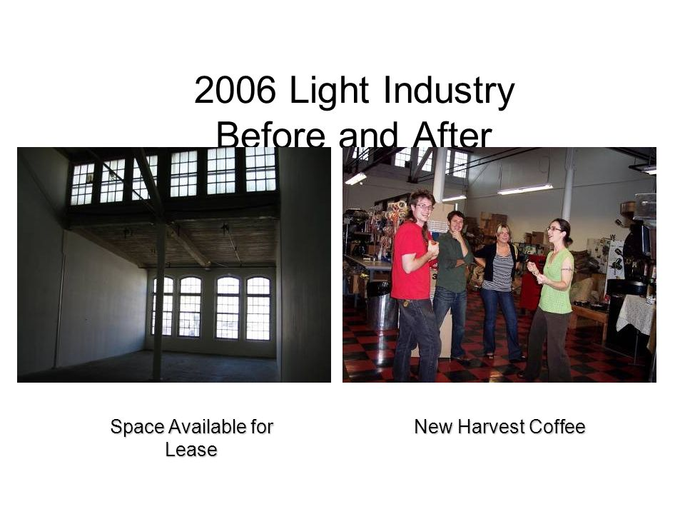 2006 Light Industry Before and After New Harvest Coffee Space Available for Lease