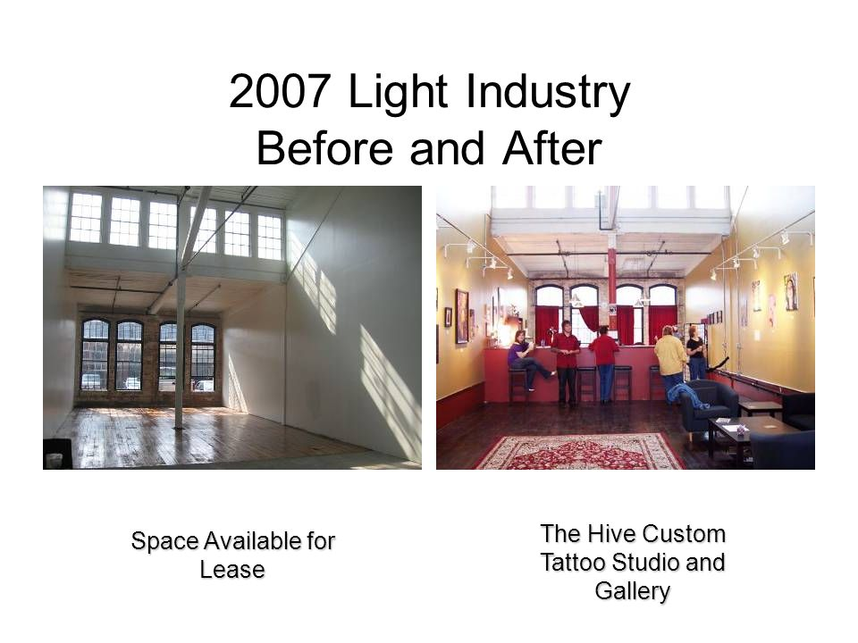 2007 Light Industry Before and After The Hive Custom Tattoo Studio and Gallery Space Available for Lease