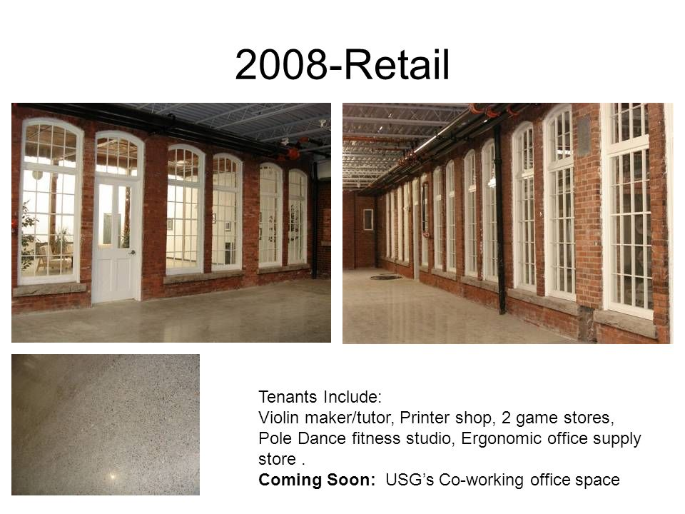 2008-Retail Tenants Include: Violin maker/tutor, Printer shop, 2 game stores, Pole Dance fitness studio, Ergonomic office supply store. Coming Soon: U