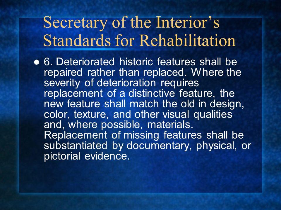 Secretary of the Interiors Standards for Rehabilitation 6.