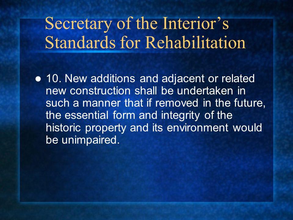 Secretary of the Interiors Standards for Rehabilitation 10.