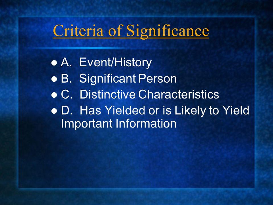 Criteria of Significance A.Event/History B. Significant Person C.