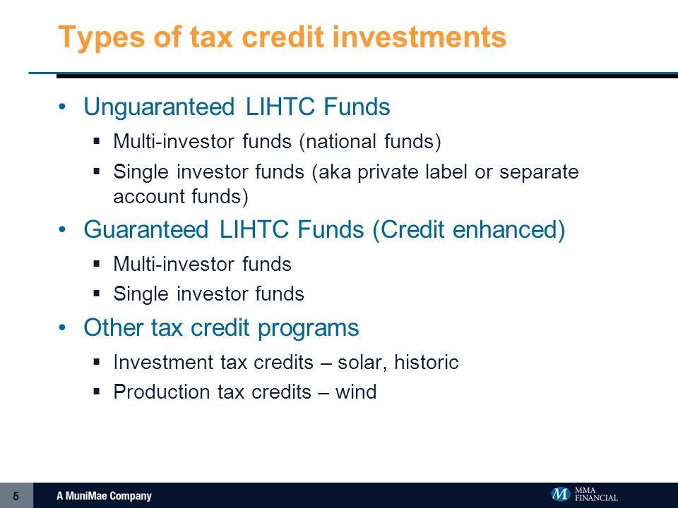 5 Types of tax credit investments Unguaranteed LIHTC Funds Multi-investor funds (national funds) Single investor funds (aka private label or separate account funds) Guaranteed LIHTC Funds (Credit enhanced) Multi-investor funds Single investor funds Other tax credit programs Investment tax credits – solar, historic Production tax credits – wind