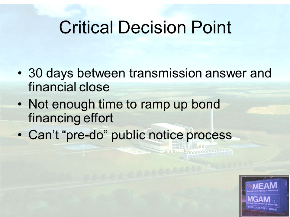 30 days between transmission answer and financial close Not enough time to ramp up bond financing effort Cant pre-do public notice process Critical Decision Point