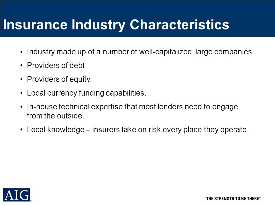 Insurance Industry Characteristics Industry made up of a number of well-capitalized, large companies.
