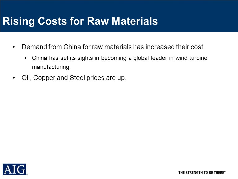 Rising Costs for Raw Materials Demand from China for raw materials has increased their cost.
