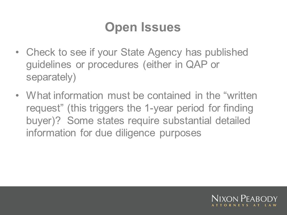 Open Issues Check to see if your State Agency has published guidelines or procedures (either in QAP or separately) What information must be contained in the written request (this triggers the 1-year period for finding buyer).
