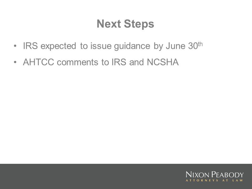 Next Steps IRS expected to issue guidance by June 30 th AHTCC comments to IRS and NCSHA