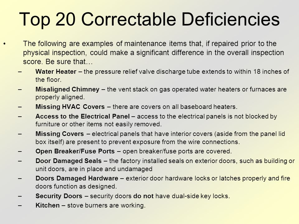 Top 20 Correctable Deficiencies The following are examples of maintenance items that, if repaired prior to the physical inspection, could make a signi
