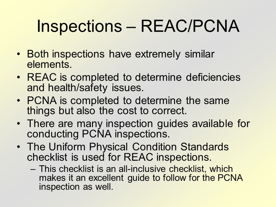 Inspections – REAC/PCNA Both inspections have extremely similar elements. REAC is completed to determine deficiencies and health/safety issues. PCNA i