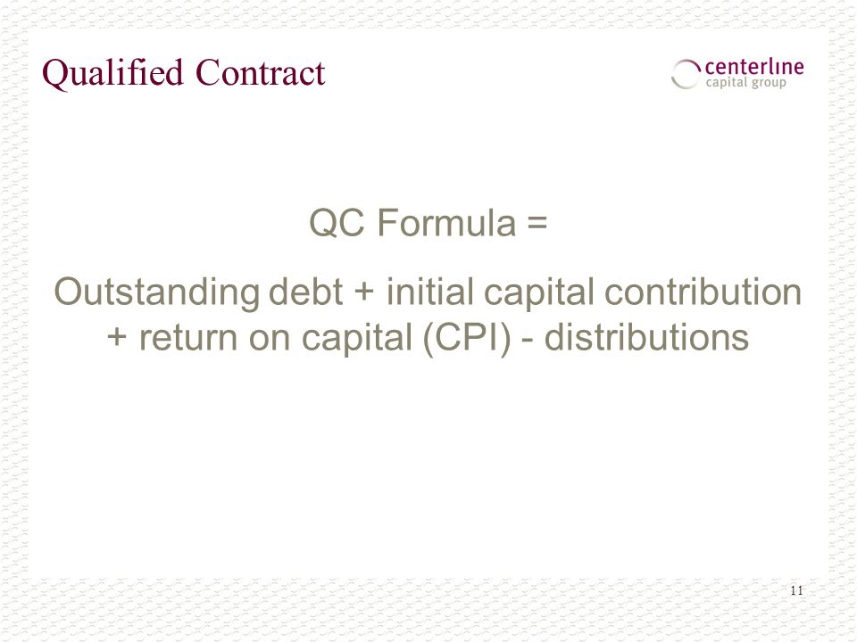 11 Qualified Contract QC Formula = Outstanding debt + initial capital contribution + return on capital (CPI) - distributions