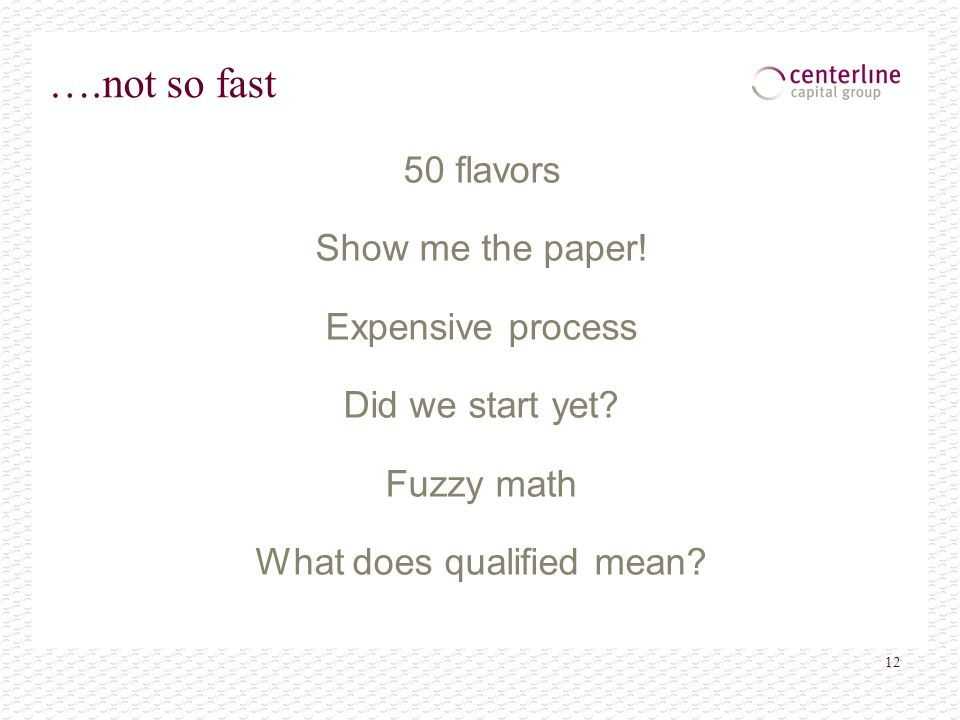 12 ….not so fast 50 flavors Show me the paper! Expensive process Did we start yet? Fuzzy math What does qualified mean?