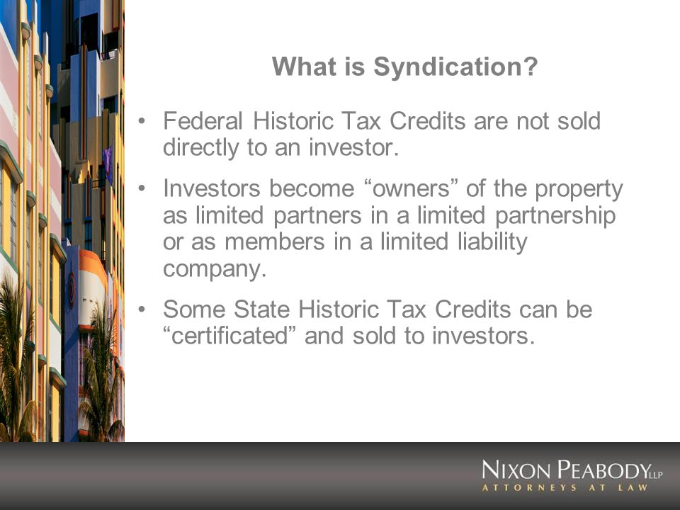 What is Syndication. Federal Historic Tax Credits are not sold directly to an investor.