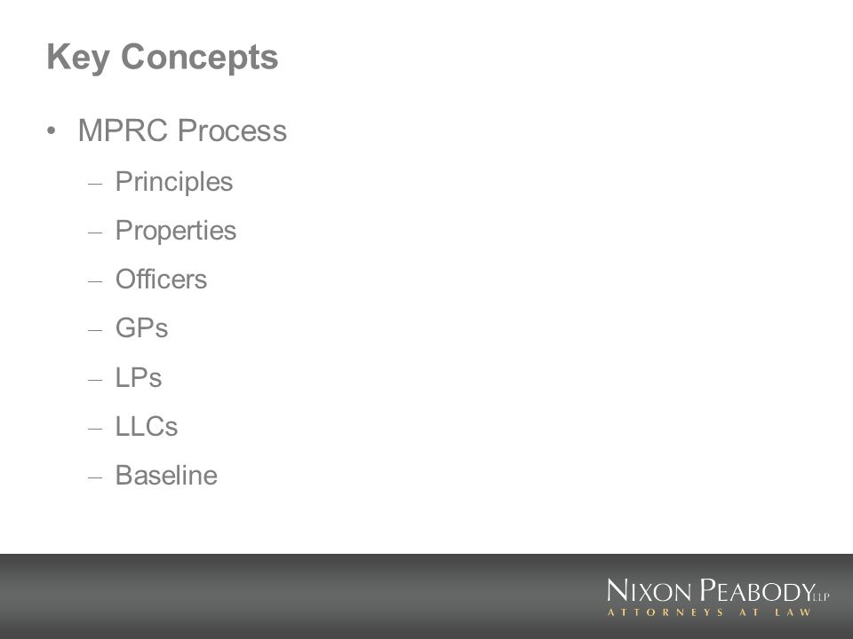Key Concepts MPRC Process – Principles – Properties – Officers – GPs – LPs – LLCs – Baseline