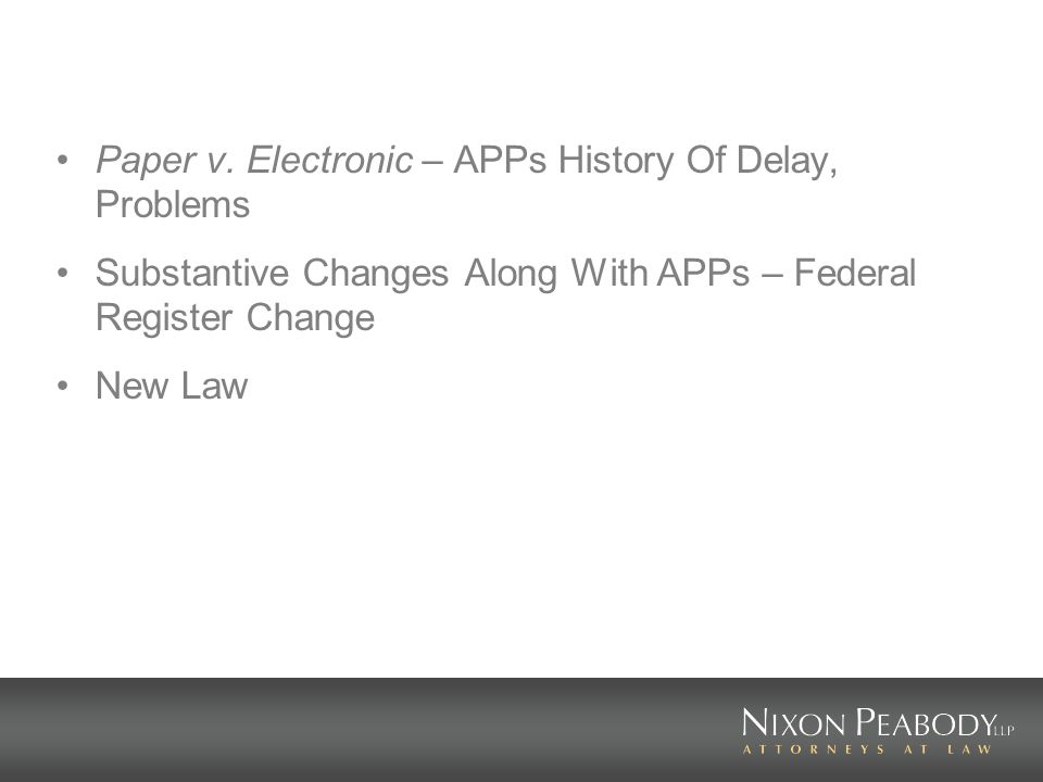 Paper v. Electronic – APPs History Of Delay, Problems Substantive Changes Along With APPs – Federal Register Change New Law