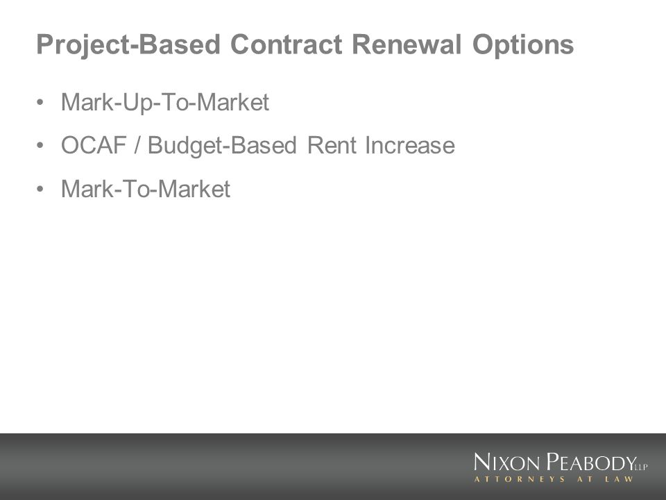 Project-Based Contract Renewal Options Mark-Up-To-Market OCAF / Budget-Based Rent Increase Mark-To-Market
