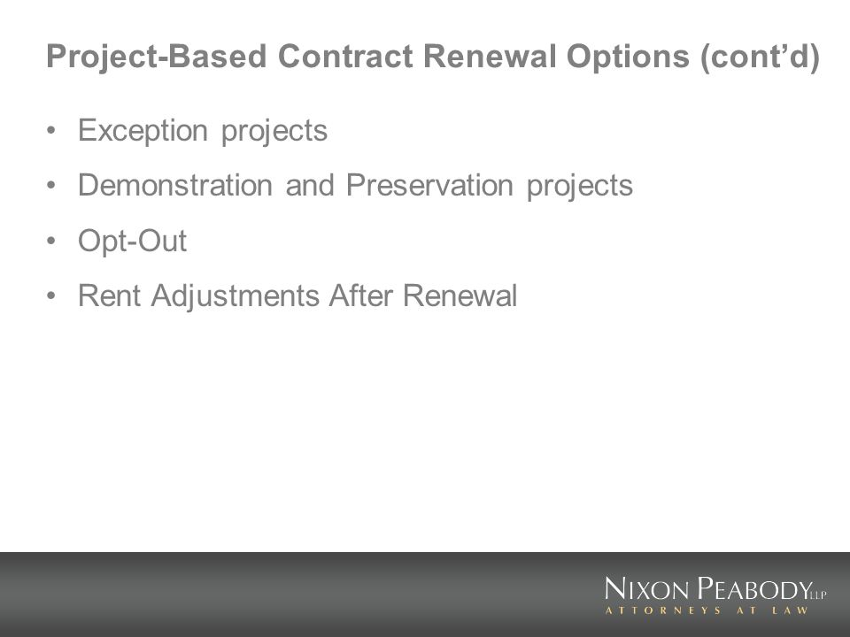 Project-Based Contract Renewal Options (contd) Exception projects Demonstration and Preservation projects Opt-Out Rent Adjustments After Renewal