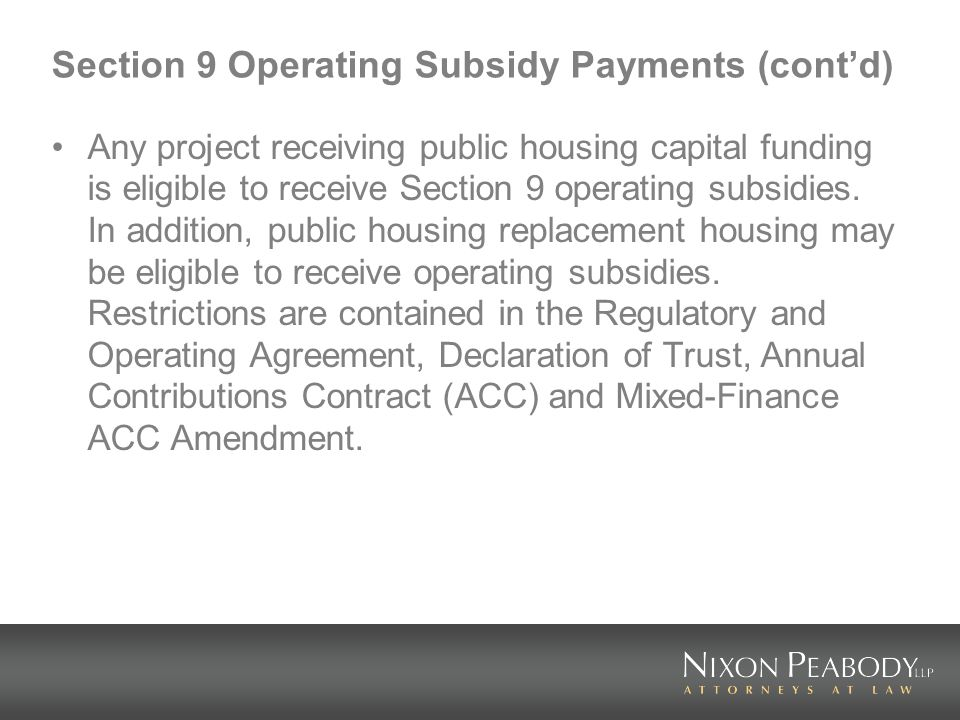 Section 9 Operating Subsidy Payments (contd) Any project receiving public housing capital funding is eligible to receive Section 9 operating subsidies.