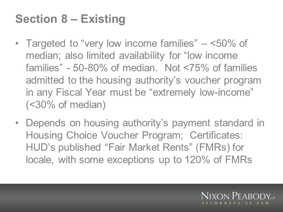 Section 8 – Existing Targeted to very low income families – <50% of median; also limited availability for low income families - 50-80% of median.